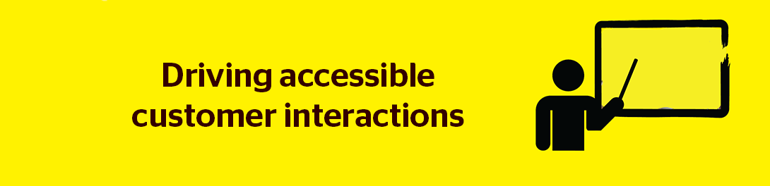 banner that shows a stick figure pointing at a display board and the words, Driving accessible customer interactions